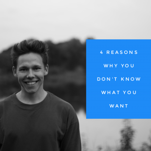 4 Reasons Why You don't Know what You Want