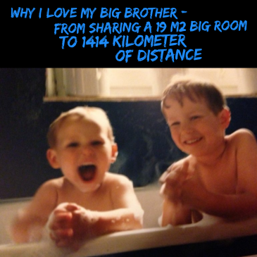 Why I love my big brother – From sharing a 19 m2 big room to 1414 kilometers of distance
