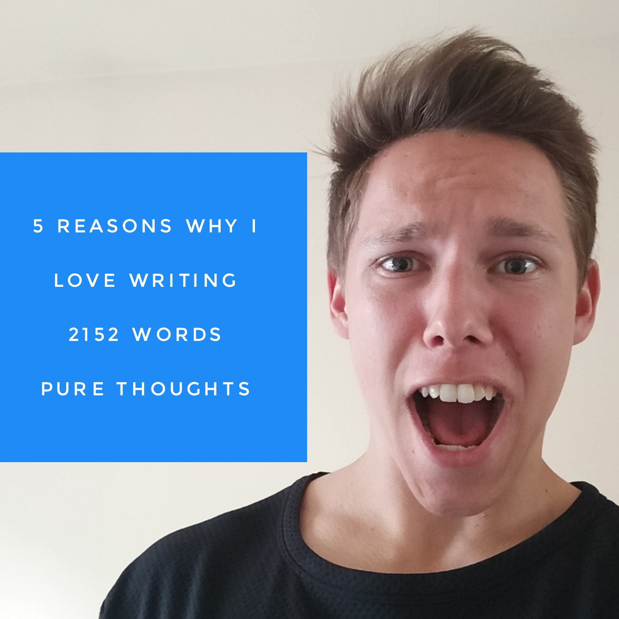 Why I Love Writing – 2152 words pure thoughts – zero editing